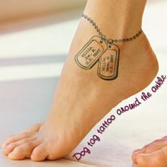 Ankle dog tag tattoo design idea. As soon as my sister gets out if the army, I'm getting this.