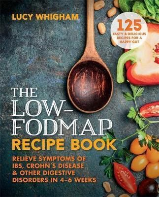 The Low-FODMAP Recipe Book : Lucy Whigham : 9781912023103  In a landmark study published two years ago, the Australian researchers asked patients with IBS to remove FODMAPs from their diet. They found 74 per cent reported that their symptoms, such as bloating, abdominal pain, gas, excessive burping, diarrhoea and constipation, had improved dramatically. The Low FODMAP diet.