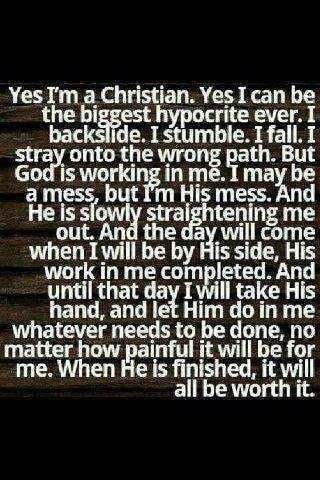 Being a Christian doesn't mean that I'm perfect or claim to be even close, for those who misunderstand me. It means I desire to be more Godly and find His Will in my life, to love others, to serve(with patience), to be a blessing to someone, not to be able to walk away from a need I can meet, to be forgiving...