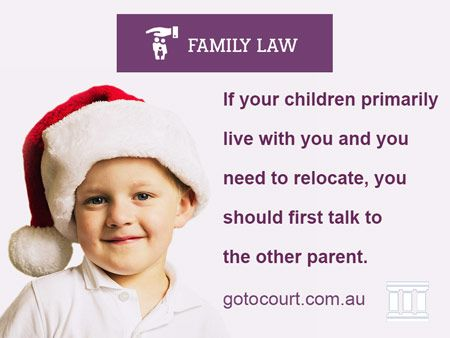 Under the Family Law Act, moving the children to another town, city, state or country is known as relocation.  Read more: Relocation Orders | Family and Divorce Lawyers, Link: https://www.gotocourt.com.au/family-law/relocation-orders/