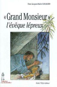 Grand Monsieur, l'évêque lépreux : monseigneur Jean Cassaigne