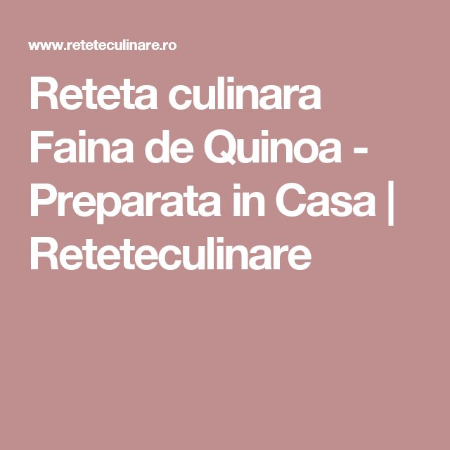 Reteta culinara Faina de Quinoa - Preparata in Casa | Reteteculinare