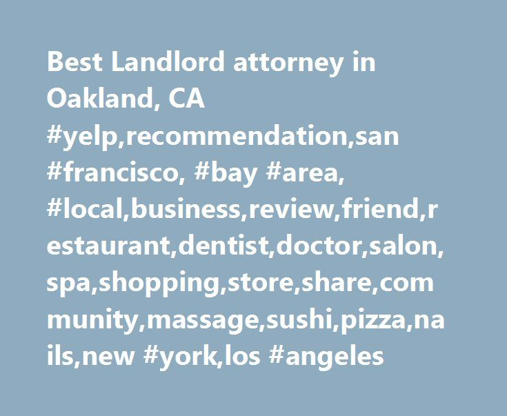 Best Landlord attorney in Oakland, CA #yelp,recommendation,san #francisco, #bay #area, #local,business,review,friend,restaurant,dentist,doctor,salon,spa,shopping,store,share,community,massage,sushi,pizza,nails,new #york,los #angeles http://solomon-islands.remmont.com/best-landlord-attorney-in-oakland-ca-yelprecommendationsan-francisco-bay-area-localbusinessreviewfriendrestaurantdentistdoctorsalonspashoppingstoresharecommunitymassagesushipi/  # Best Landlord Attorney in Oakland, CA Oakland…