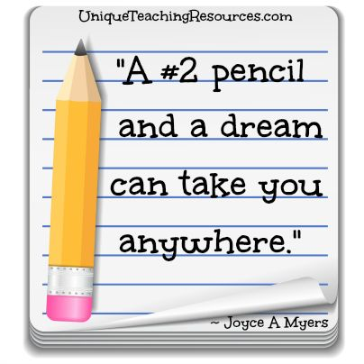 Joyce A Myers –  A #2 pencil and a dream can take you anywhere. 60+ quotes about education and graphics on this page of Unique Teaching Resources.