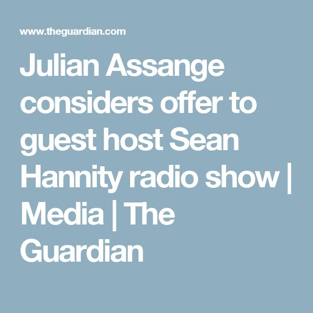 Julian Assange considers offer to guest host Sean Hannity radio show | Media | The Guardian