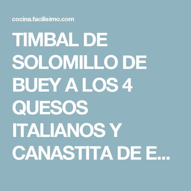 TIMBAL DE SOLOMILLO DE BUEY A LOS 4 QUESOS ITALIANOS Y CANASTITA DE ESPARRAGOS Y FRESAS   Cocina