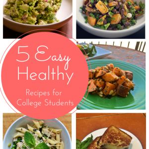 5 EASY, Healthy Recipes for College Students!
