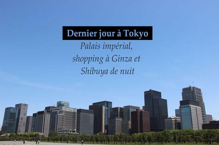 Dernier jour à Tokyo : Palais impérial, shopping à Ginza et Shibuya de nuit