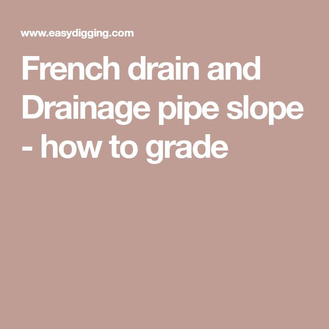 French drain and Drainage pipe slope - how to grade