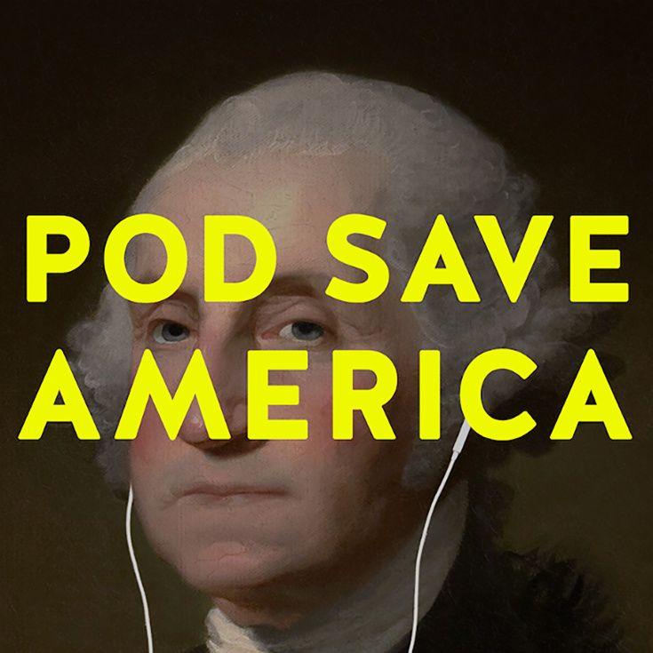 1. Pod Save AmericaHosts:Jon Favreau, Dan Pfeiffer, Jon Lovett, and Tommy Vietor