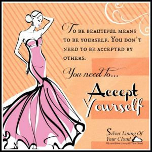 To be beautiful means to be yourself. You don't need to be accepted by others. You need to accept yourself. —THICH NHAT HANH   _More fantastic quotes on: https://www.facebook.com/SilverLiningOfYourCloud  _Follow my Quote Blog on: http://silverliningofyourcloud.wordpress.com/