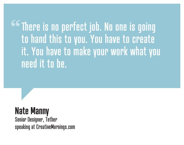 U201cThere Is No Perfect Job. No One Is Going To Hand This To You. You Have To  Make Your Work What You Need It To Be.u201d Nate Manny, Senior Designer, ...