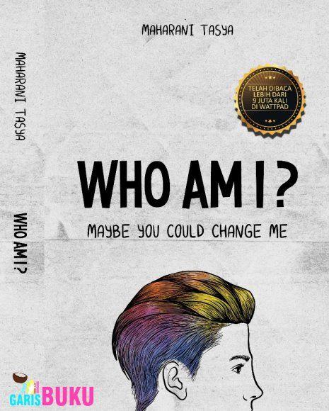 WHO AM I? : Maybe You Could Change Me ( BUKU NOVEL WHO AM I OLEH MAHARANI TASYA )