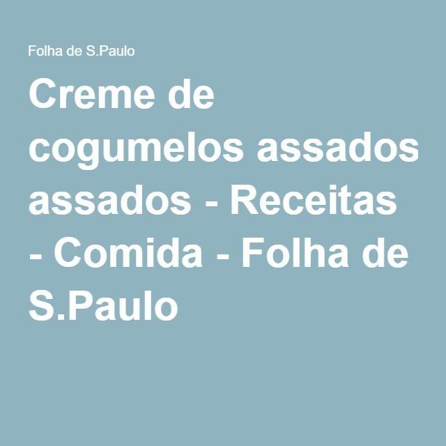 Creme de cogumelos assados - Receitas - Comida - Folha de S.Paulo