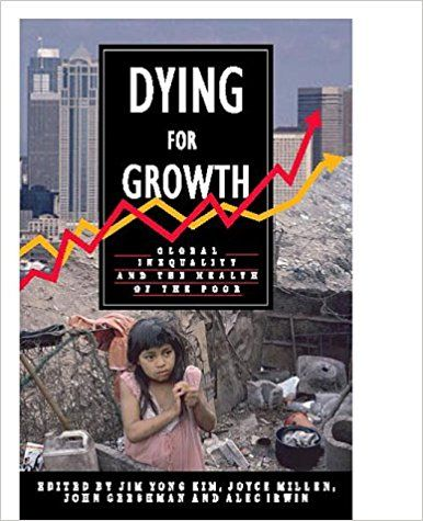Dying For Growth: Global Inequality and the Health of the Poor: Jim Yong Kim, Joyce V. Millen, Alec Irwin, John Gershman: 9781567511604: Amazon.com: Books