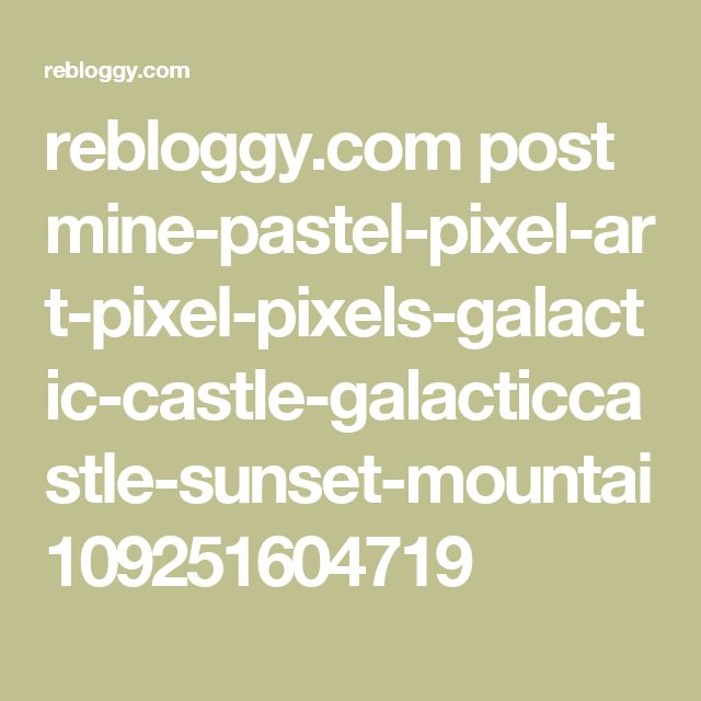 rebloggy.com post mine-pastel-pixel-art-pixel-pixels-galactic-castle-galacticcastle-sunset-mountai 109251604719