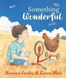 """Something Wonderful by Raewyn Caisley and Karen Blair. """" An inspirational story about discovery, invention and the importance of dreams"""" . wonderful illustrations of the brown West Australian landscape"""