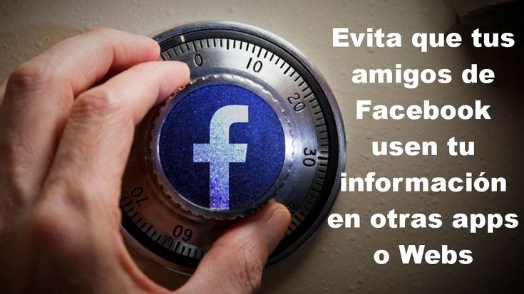 Evita que tus amigos de Facebook puedan llevarse tu información usarla en otras apps o Webs. #Facebook #Privacidad #RedesSociales #Seguridad downloadsource.es