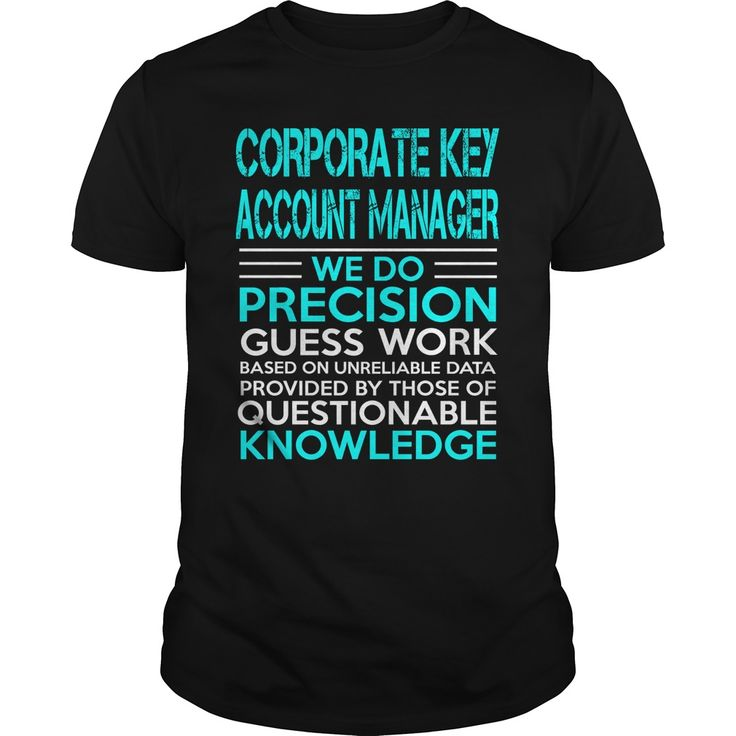 CORPORATE KEY ACCOUNT MANAGER WE DO PRECISION GUESS WORK KNOWLEDGE T-Shirts, Hoodies. SHOPPING NOW ==► https://www.sunfrog.com/LifeStyle/CORPORATE-KEY-ACCOUNT-MANAGER--WEDO-OLD-Black-Guys.html?id=41382