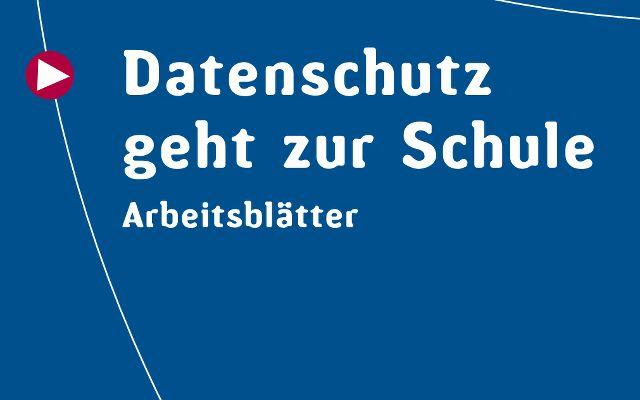 Arbeitsblätter zum Thema Datenschutz für Schule und Medienpädagogik