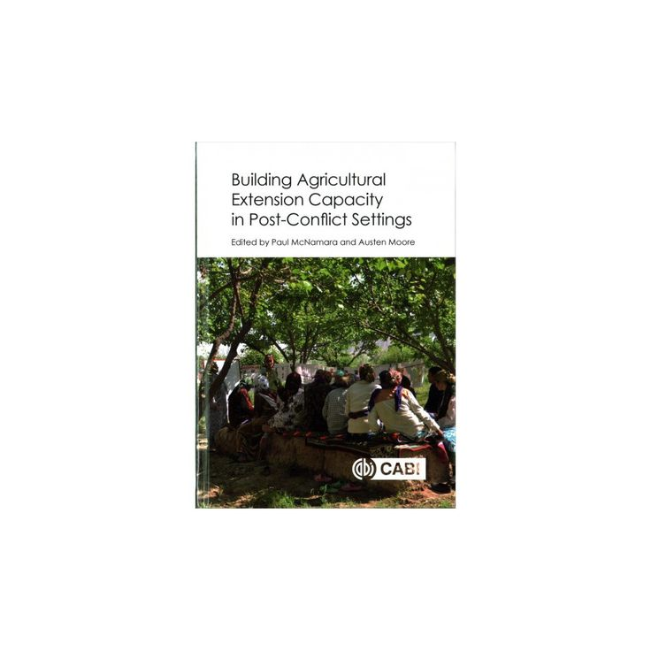 Building Agricultural Extension Capacity in Post-conflict Settings : Case Studies (Hardcover)