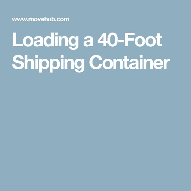 Loading a 40-Foot Shipping Container