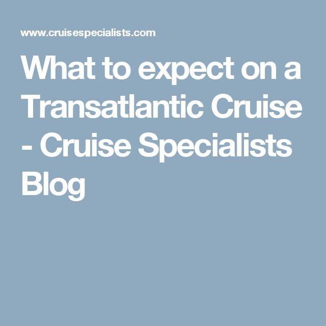 What to expect on a Transatlantic Cruise - Cruise Specialists Blog