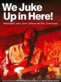 We Juke Up in Here: Mississippi's Juke Joint Culture at the Crossroad [DVD]