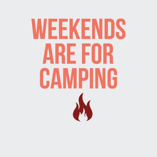 Weekends are for camping!