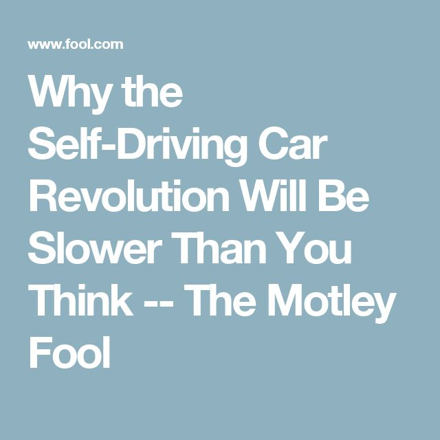 Why the Self-Driving Car Revolution Will Be Slower Than You Think -- The Motley Fool
