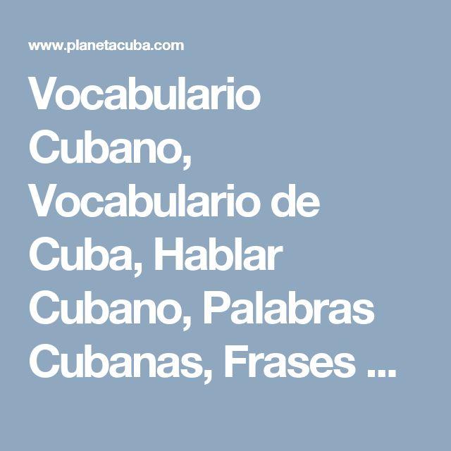 Vocabulario Cubano, Vocabulario de Cuba, Hablar Cubano, Palabras Cubanas, Frases Cubanas, Entender el Cubano, Comprender el Cubano, Aprender el Cubano, casas particulares en cuba,