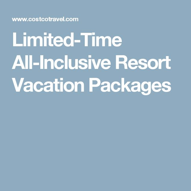 Limited-Time All-Inclusive Resort Vacation Packages