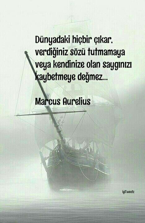 Dünyadaki hiçbir çıkar, Verdiğiniz sözü tutmamaya veya Kendinize olan saygınızı kaybetmeye değmez. Marcus Aurelius