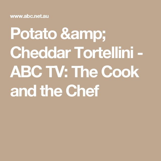 Potato & Cheddar Tortellini - ABC TV: The Cook and the Chef