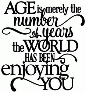 """Age is merely the number of years the world has been enjoying you."" View Design #49148: age - world enjoying you birthday - vinyl phrase"