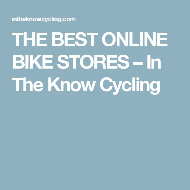 THE BEST ONLINE BIKE STORES – In The Know Cycling
