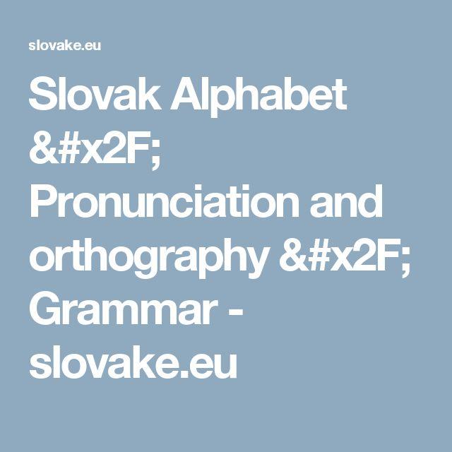 Slovak Alphabet / Pronunciation and orthography / Grammar - slovake.eu