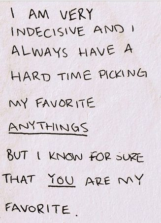 "I call you ""My Favorite"" because you absolutely are...and that's my highest compliment ;) #myfavorite ❤"