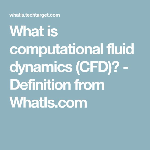 What is computational fluid dynamics (CFD)? - Definition from WhatIs.com
