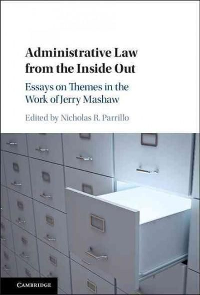 Administrative Law from the Inside Out: Essays on Themes in the Work of Jerry Mashaw