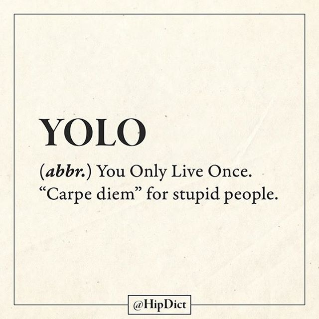 Man, I'm glad the whole YOLO thing is over. I hope