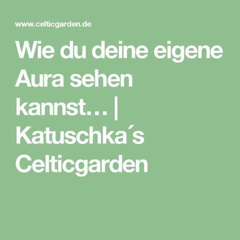 Wie du deine eigene Aura sehen kannst… | Katuschka´s Celticgarden