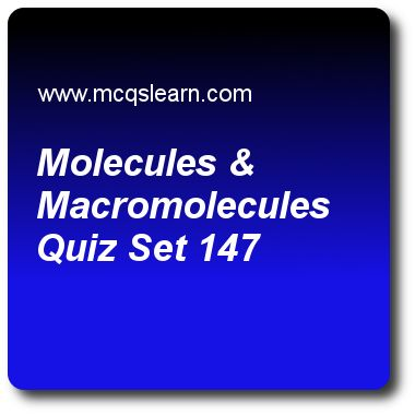 Molecules & Macromolecules Quizzes: O level chemistry Quiz 147 Questions and Answers - Practice chemistry quizzes based questions and answers to study molecules & macromolecules quiz with answers. Practice MCQs to test learning on molecules and macromolecules, valency and chemical formula, kinetic particle theory, basic acidic neutral and amphoteric, change of state quizzes. Online molecules & macromolecules worksheets has study guide as elements in group-iv are likely to form, answer key..
