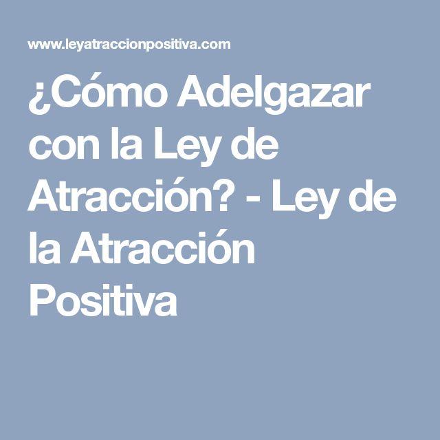 ¿Cómo Adelgazar con la Ley de Atracción? - Ley de la Atracción Positiva