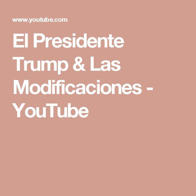 El Presidente Trump & Las Modificaciones - YouTube