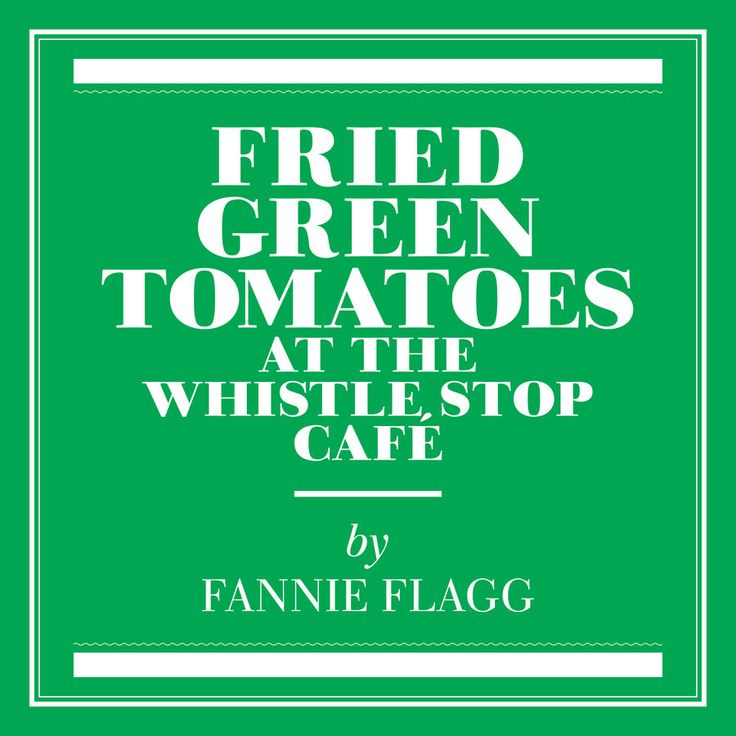 Best Southern Books: Fried Green Tomatoes at the Whistle Stop Café  by Fannie Flagg (Birmingham, AL)