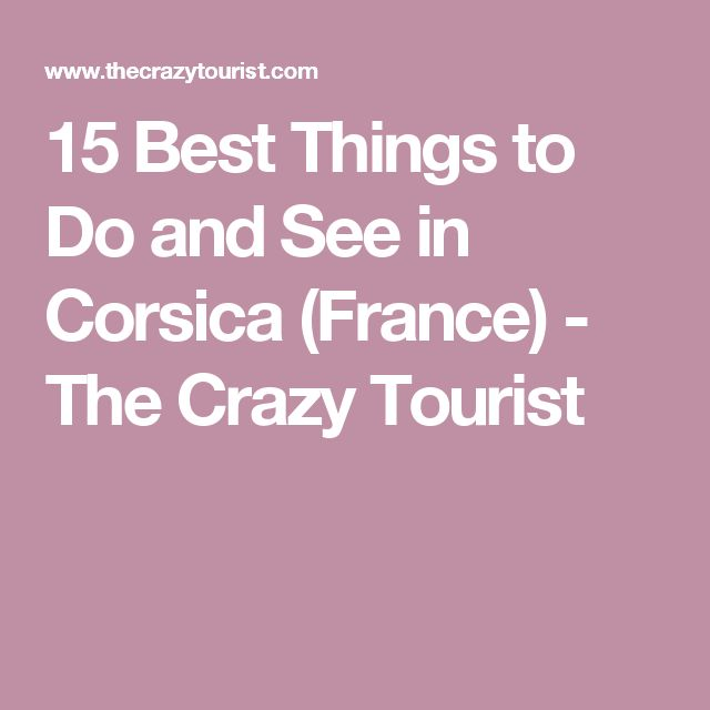 15 Best Things to Do and See in Corsica (France) - The Crazy Tourist