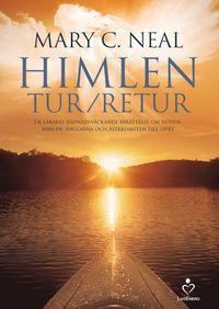Himlen tur/retur : en läkares häpnadsväckande berättelse om döden, himlen, änglarna och återkomsten till livet (inbunden)