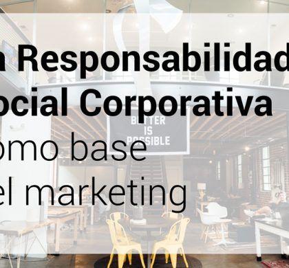 La Responsabilidad Social Corporativa como base del marketing