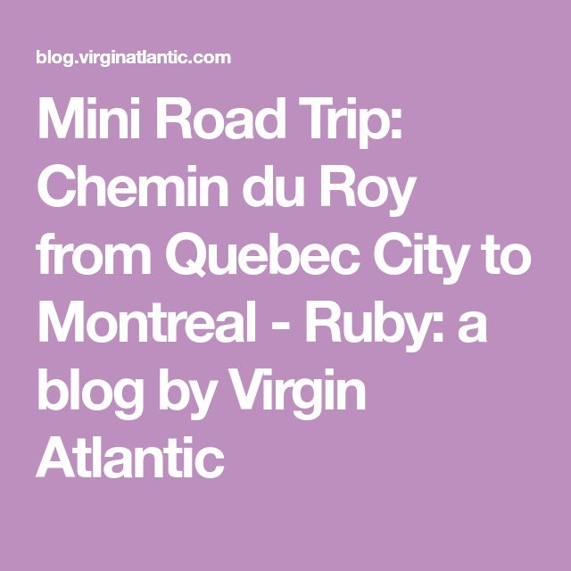 Mini Road Trip: Chemin du Roy from Quebec City to Montreal - Ruby: a blog by Virgin Atlantic